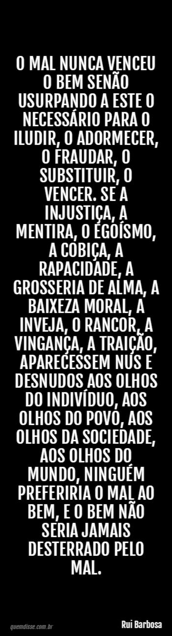 Rui Barbosa O Mal Nunca Venceu O Bem Senão Usurpando A Este O