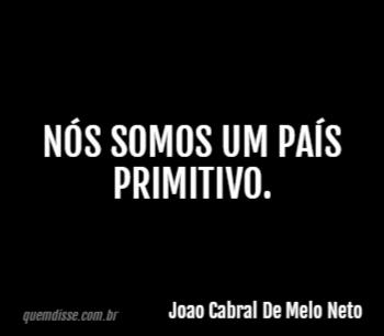 Joao Cabral De Melo Neto Nós Somos Um País Primitivo
