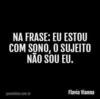 Flavia Vianna Na Frase Eu Estou Com Sono O Sujeito Não Sou Eu