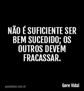 Gore Vidal Não é Suficiente Ser Bem Sucedido Os Outros