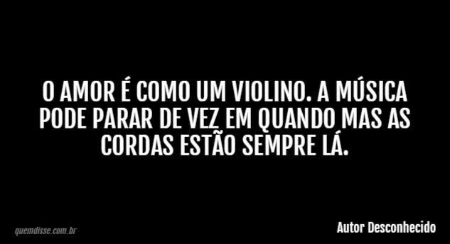 Autor Desconhecido O Amor é Como Um Violino A Música Pode Parar De