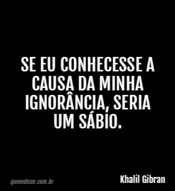 Khalil Gibran Se Eu Conhecesse A Causa Da Minha Ignorância