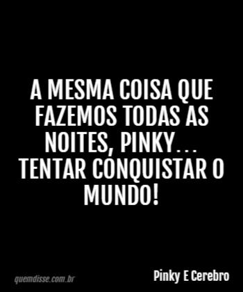 Pinky E Cerebro A Mesma Coisa Que Fazemos Todas As Noites Pinky