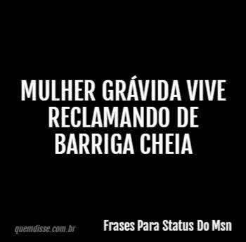 Frases Para Status Do Msn Mulher Grávida Vive Reclamando De