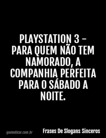 Frases De Slogans Sinceros Playstation 3 Para Quem Não Tem