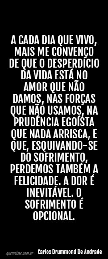 Carlos Drummond De Andrade A Cada Dia Que Vivo Mais Me Convenço De