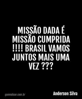 Anderson Silva Missão Dada é Missão Cumprida Brasil Vamos