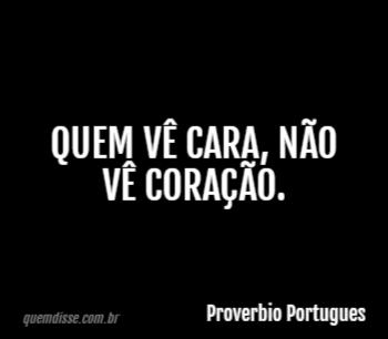 Proverbio Portugues Quem Vê Cara Não Vê Coração