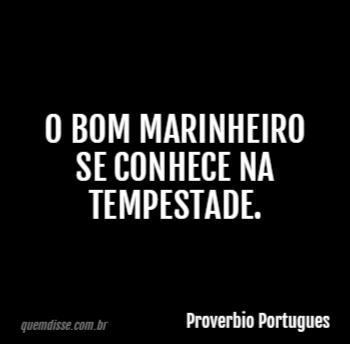 Proverbio Portugues O Bom Marinheiro Se Conhece Na Tempestade