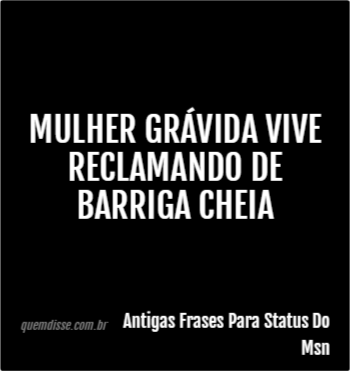 Antigas Frases Para Status Do Msn Mulher Grávida Vive