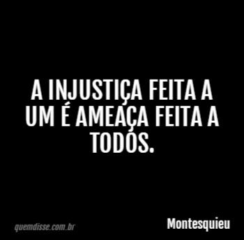 Resultado de imagem para a injustiça feita a um é uma ameaça para todos