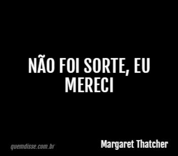 d59d18add1b Margaret Thatcher  Não foi sorte