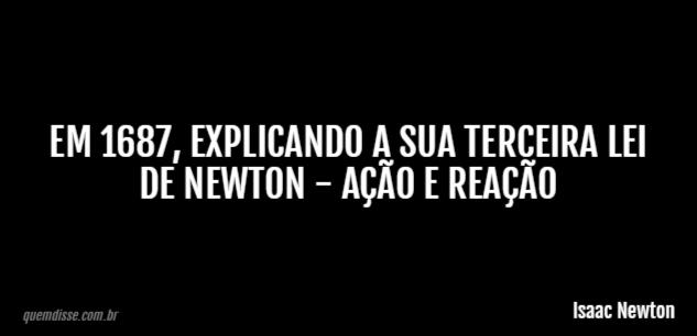 Isaac Newton Em 1687 Explicando A Sua Terceira Lei De Newton