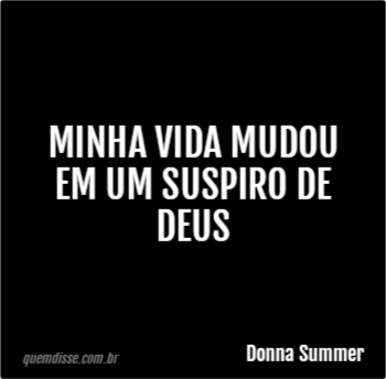 Donna Summer Minha Vida Mudou Em Um Suspiro De Deus