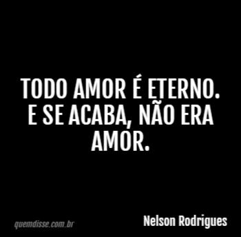 Nelson Rodrigues Todo Amor é Eterno E Se Acaba Não Era Amor