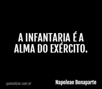 Napoleao Bonaparte A Infantaria é A Alma Do Exército