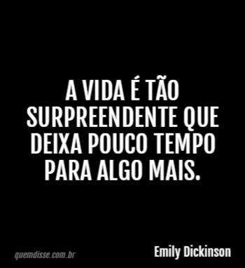 Emily Dickinson A Vida é Tão Surpreendente Que Deixa Pouco Tempo