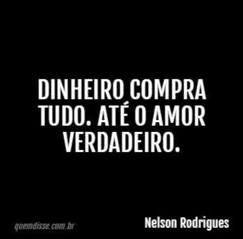 Nelson Rodrigues Dinheiro Compra Tudo Ate O Amor Verdadeiro