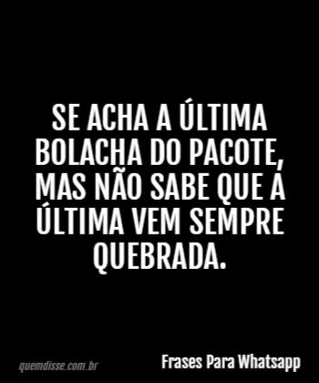 Frases Para Whatsapp Se Acha A última Bolacha Do Pacote Mas Não