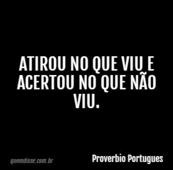 Proverbio portugues atirou no que viu e acertou no que no viu stopboris Images