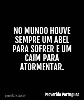 0b4da0822 Proverbio Portugues: No mundo houve sempre um Abel para sofrer e um Caim  para atormentar.