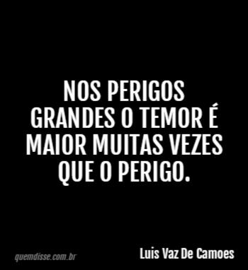 Luis Vaz De Camoes Nos Perigos Grandes O Temor é Maior