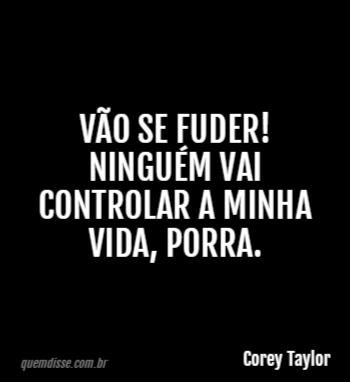 Corey Taylor Vão Se Fuder Ninguém Vai Controlar A Minha Vida Porra